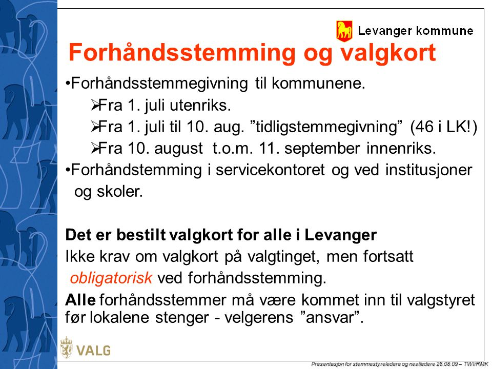Presentasjon for stemmestyreledere og nestledere 26.08.09 – TWI/RMK  Tilrettelegge eget stemmeavlukke med stemmesedler merket med blindeskrift.
