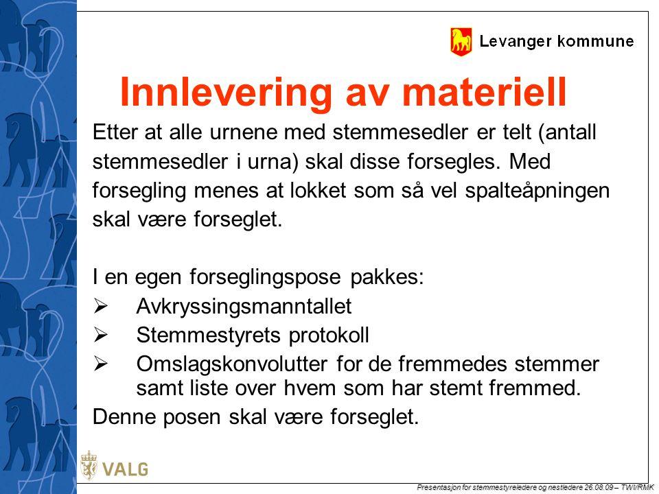 Presentasjon for stemmestyreledere og nestledere 26.08.09 – TWI/RMK Innlevering av materiell Etter at alle urnene med stemmesedler er telt (antall stemmesedler i urna) skal disse forsegles.
