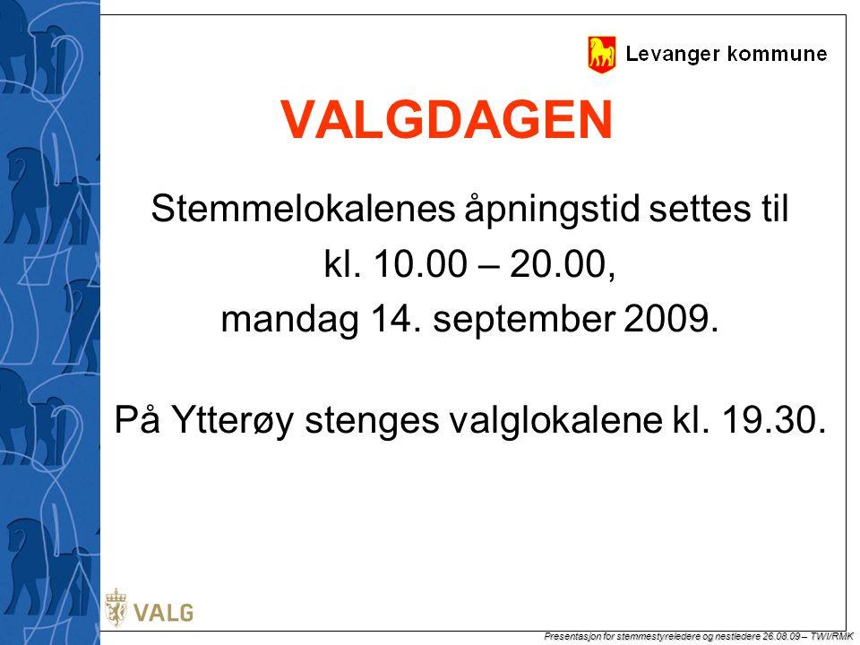 Presentasjon for stemmestyreledere og nestledere 26.08.09 – TWI/RMK VALGDAGEN Stemmelokalenes åpningstid settes til kl.