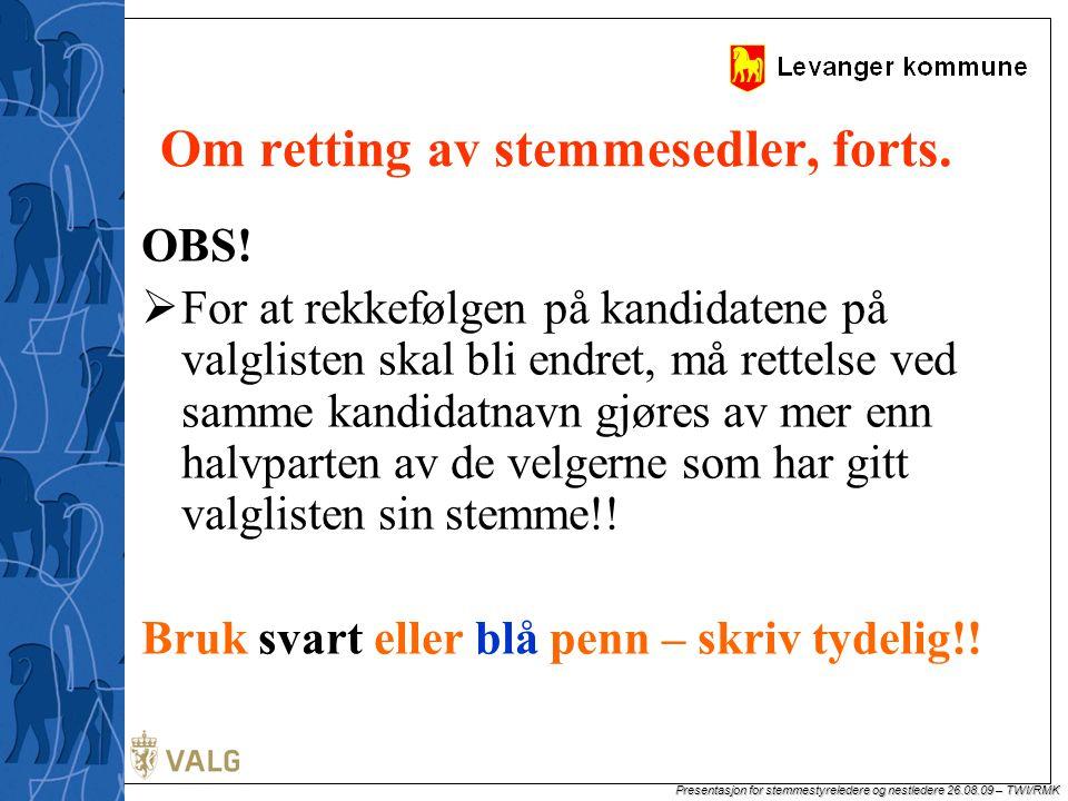 Presentasjon for stemmestyreledere og nestledere 26.08.09 – TWI/RMK Fulle urner/telling av sedler  Når urnene er fulle kan telling av sedlene foretas (ikke vent til at lokalene stenges).