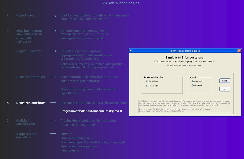 Slik kan WinKbo brukes: 1.Opprett boetBoet kan opprettes automatisk ved innlesing av data direkte fra konkursregisteret 2.Send kunngjøring om konkursen via e-post eller flettebrev Her kan kunngjøringen sendes til standardmottakere , enten med dine egne brev eller pr e-post.