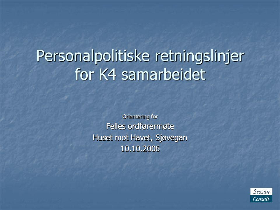 Personalpolitiske retningslinjer for K4 samarbeidet Orientering for Felles ordførermøte Huset mot Havet, Sjøvegan 10.10.2006