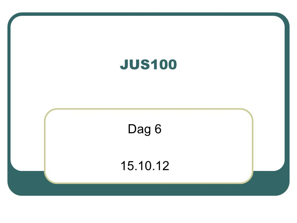 JUS100 Dag 6 15.10.12