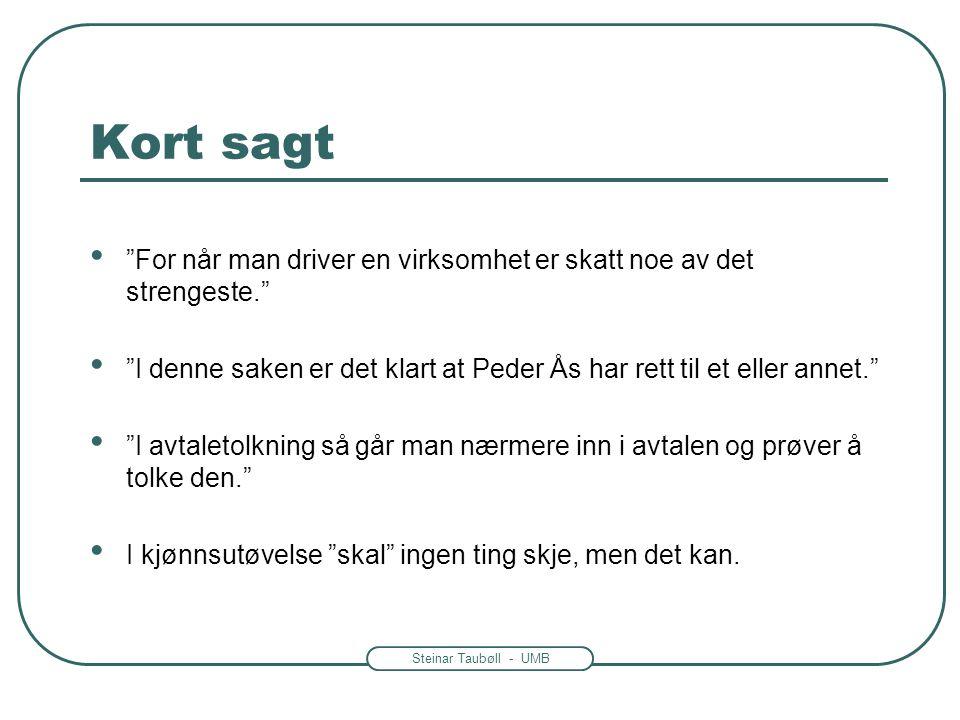 """Steinar Taubøll - UMB Kort sagt • """"For når man driver en virksomhet er skatt noe av det strengeste."""" • """"I denne saken er det klart at Peder Ås har ret"""