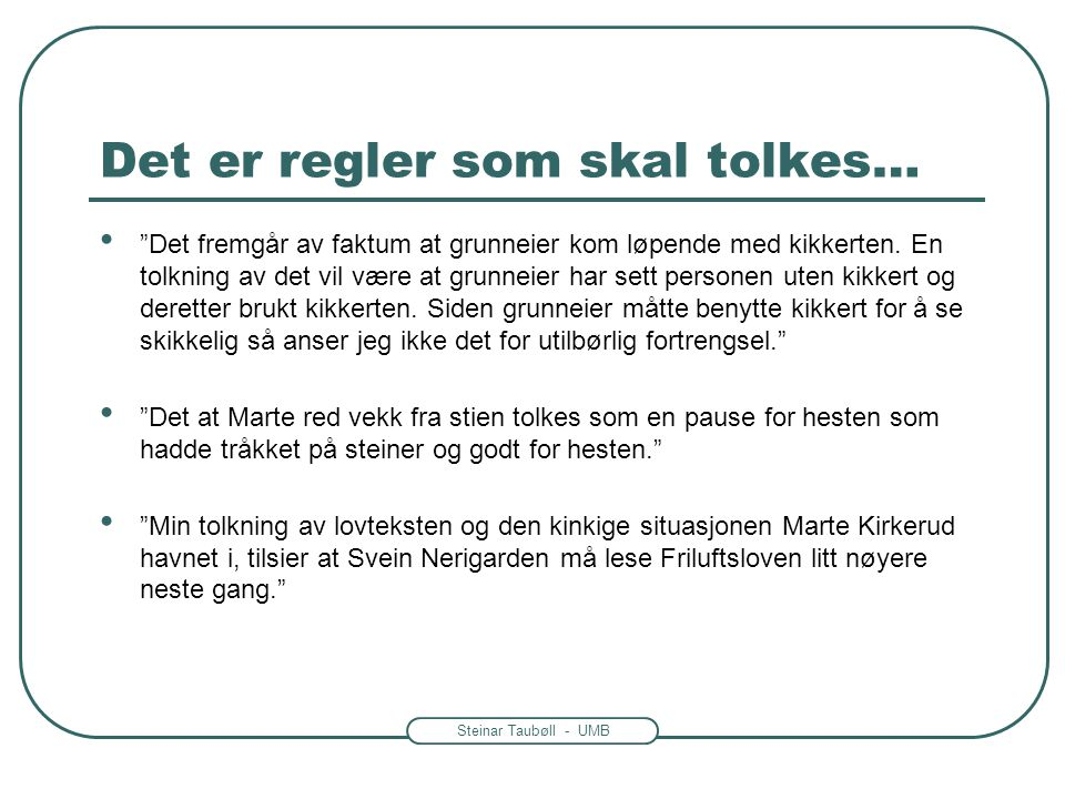 """Steinar Taubøll - UMB Det er regler som skal tolkes… • """"Det fremgår av faktum at grunneier kom løpende med kikkerten. En tolkning av det vil være at g"""