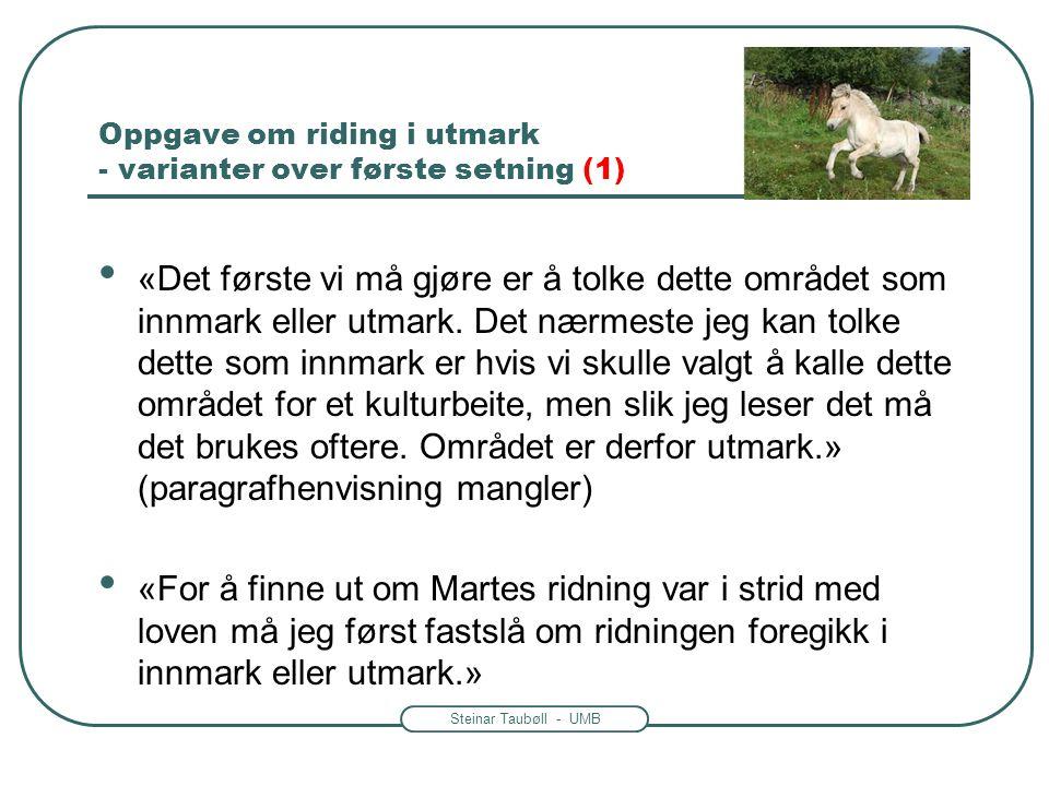 Steinar Taubøll - UMB Oppgave om riding i utmark - varianter over første setning (1) • «Det første vi må gjøre er å tolke dette området som innmark el