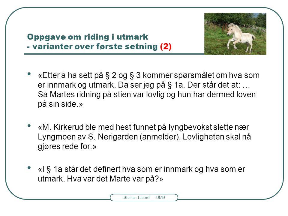Steinar Taubøll - UMB Oppgave om riding i utmark - varianter over første setning (2) • «Etter å ha sett på § 2 og § 3 kommer spørsmålet om hva som er
