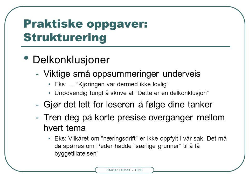 """Steinar Taubøll - UMB Praktiske oppgaver: Strukturering • Delkonklusjoner -Viktige små oppsummeringer underveis •Eks: … """"Kjøringen var dermed ikke lov"""