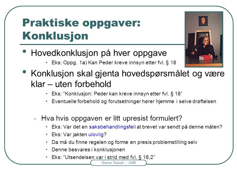 Steinar Taubøll - UMB Praktiske oppgaver: Konklusjon • Hovedkonklusjon på hver oppgave •Eks: Oppg. 1a) Kan Peder kreve innsyn etter fvl. § 18 • Konklu