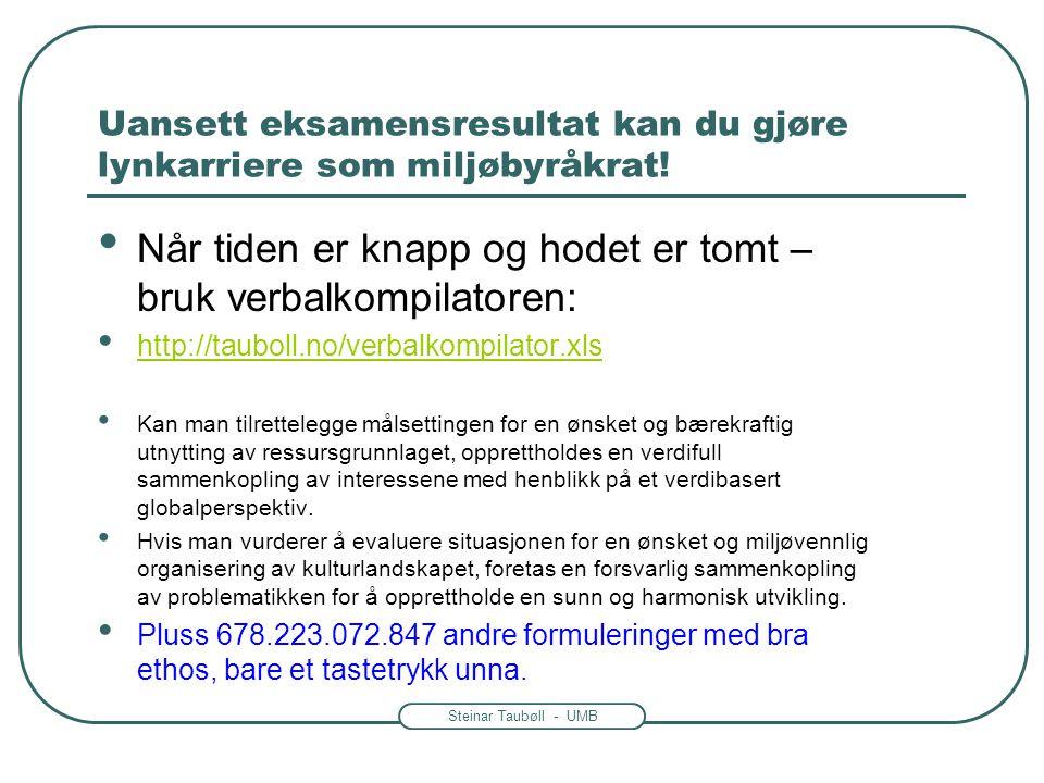 Steinar Taubøll - UMB Uansett eksamensresultat kan du gjøre lynkarriere som miljøbyråkrat! • Når tiden er knapp og hodet er tomt – bruk verbalkompilat