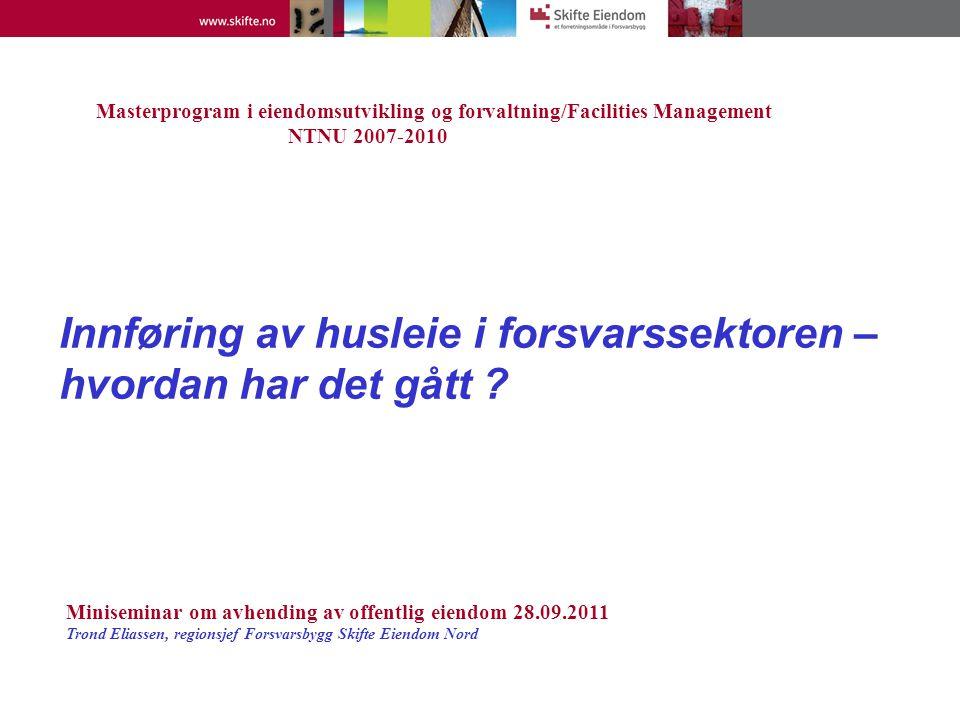 Innføring av husleie i forsvarssektoren – hvordan har det gått ? Masterprogram i eiendomsutvikling og forvaltning/Facilities Management NTNU 2007-2010