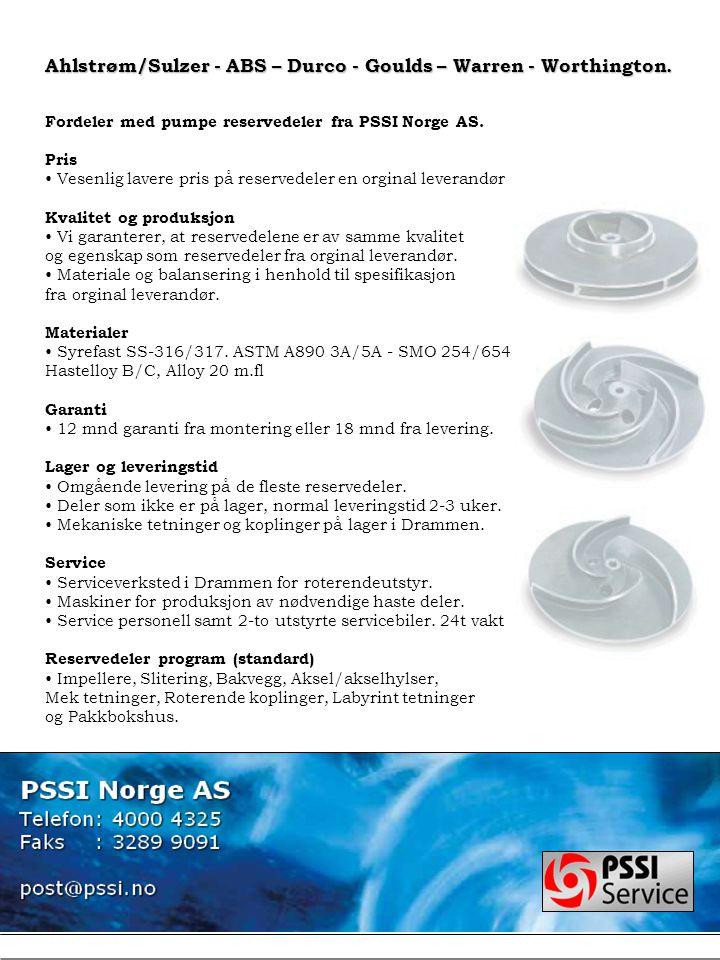 Ahlstrøm/Sulzer - ABS – Durco - Goulds – Warren - Worthington. Fordeler med pumpe reservedeler fra PSSI Norge AS. Pris • Vesenlig lavere pris på reser