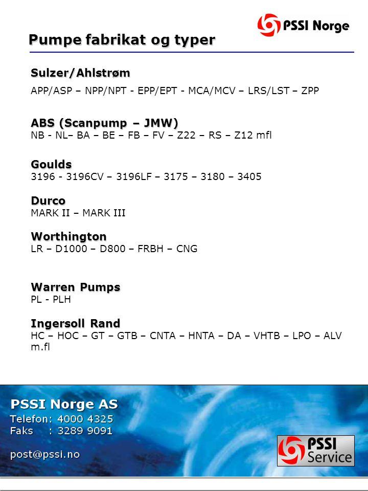 Pumpe fabrikat og typer Pumpe fabrikat og typer Sulzer/Ahlstrøm APP/ASP – NPP/NPT - EPP/EPT - MCA/MCV – LRS/LST – ZPP ABS (Scanpump – JMW) NB - NL– BA – BE – FB – FV – Z22 – RS – Z12 mflGoulds 3196 - 3196CV – 3196LF – 3175 – 3180 – 3405Durco MARK II – MARK IIIWorthington LR – D1000 – D800 – FRBH – CNG Warren Pumps PL - PLH Ingersoll Rand HC – HOC – GT – GTB – CNTA – HNTA – DA – VHTB – LPO – ALV m.fl