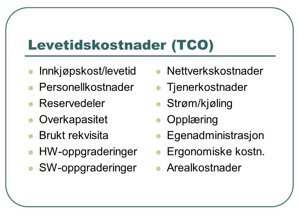 Levetidskostnader (TCO)  Innkjøpskost/levetid  Personellkostnader  Reservedeler  Overkapasitet  Brukt rekvisita  HW-oppgraderinger  SW-oppgraderinger  Nettverkskostnader  Tjenerkostnader  Strøm/kjøling  Opplæring  Egenadministrasjon  Ergonomiske kostn.