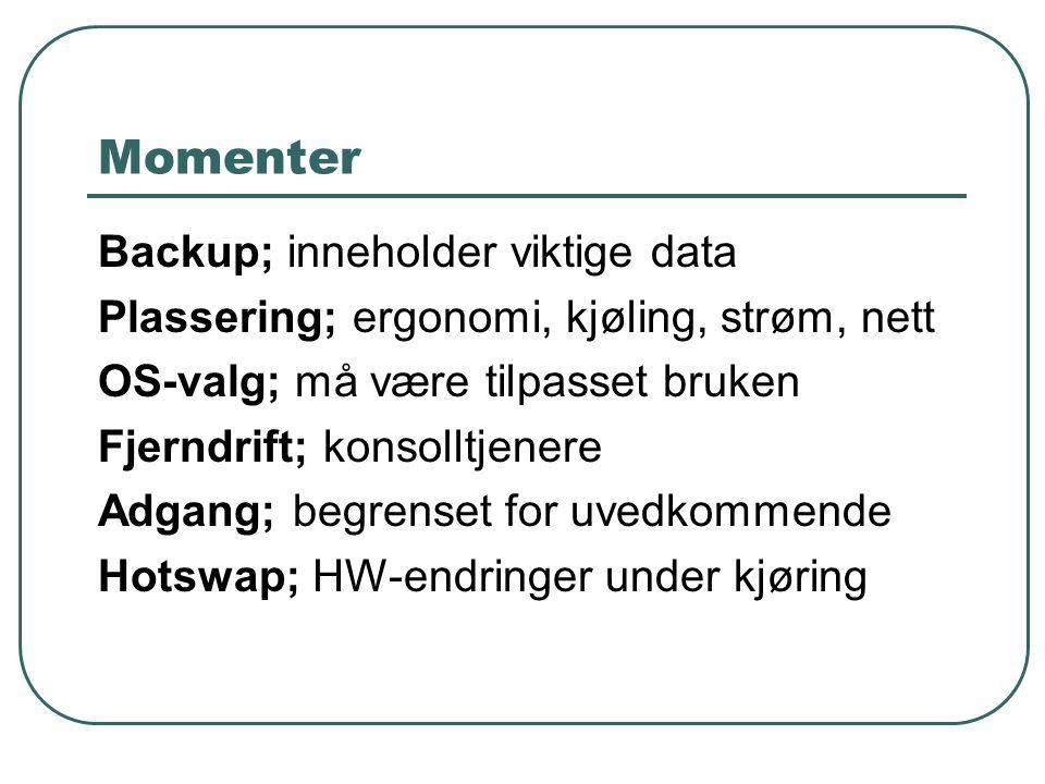 Momenter Backup; inneholder viktige data Plassering; ergonomi, kjøling, strøm, nett OS-valg; må være tilpasset bruken Fjerndrift; konsolltjenere Adgang; begrenset for uvedkommende Hotswap; HW-endringer under kjøring