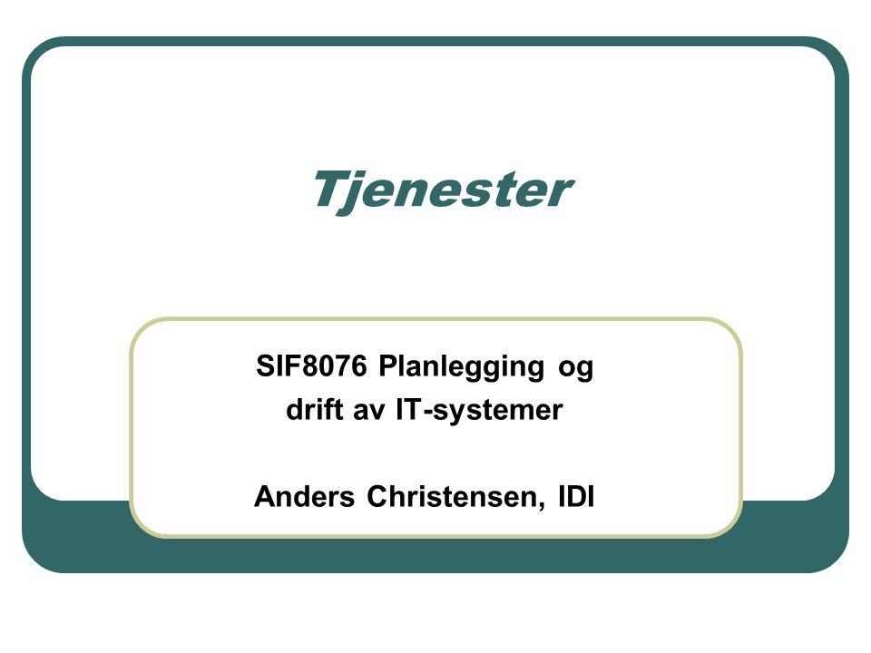 Tjenester SIF8076 Planlegging og drift av IT-systemer Anders Christensen, IDI