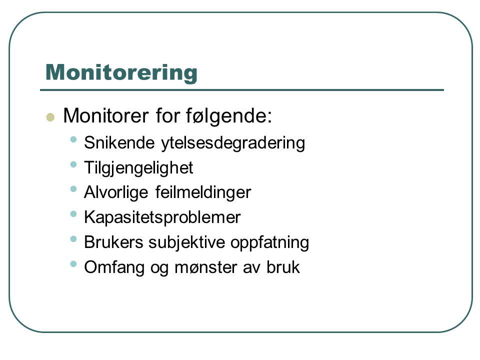 Monitorering  Monitorer for følgende: • Snikende ytelsesdegradering • Tilgjengelighet • Alvorlige feilmeldinger • Kapasitetsproblemer • Brukers subjektive oppfatning • Omfang og mønster av bruk
