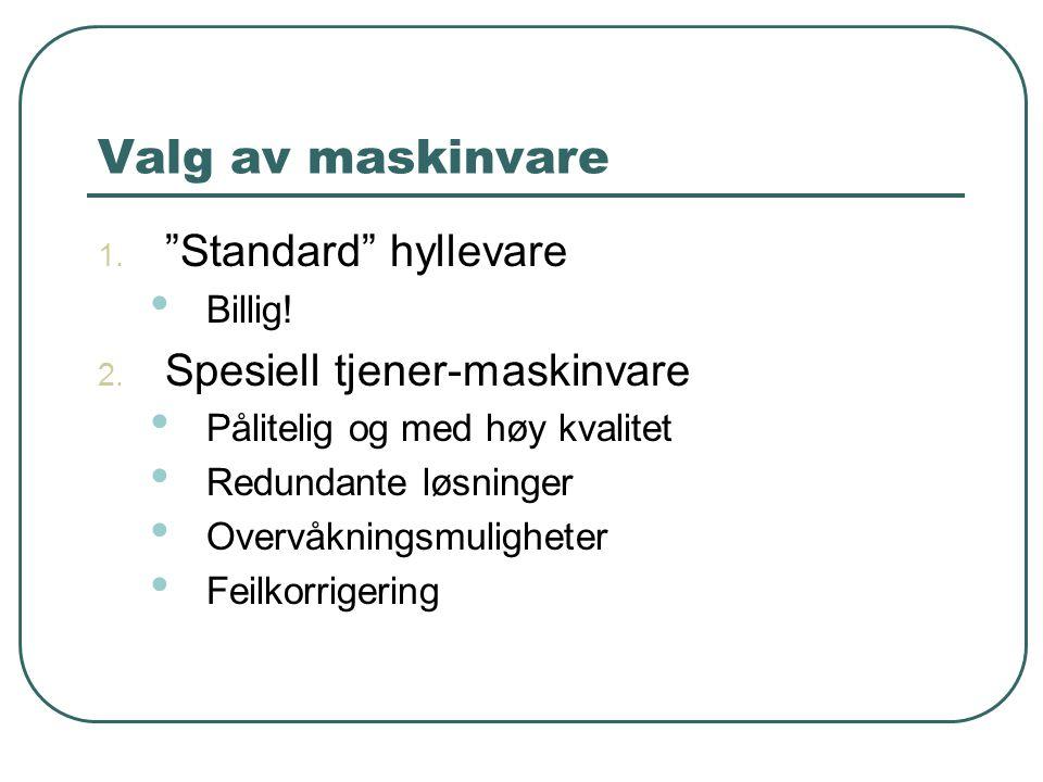 """Valg av maskinvare 1. """"Standard"""" hyllevare • Billig! 2. Spesiell tjener-maskinvare • Pålitelig og med høy kvalitet • Redundante løsninger • Overvåknin"""