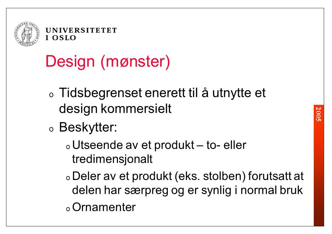 2005 o Tidsbegrenset enerett til å utnytte et design kommersielt o Beskytter: o Utseende av et produkt – to- eller tredimensjonalt o Deler av et produkt (eks.