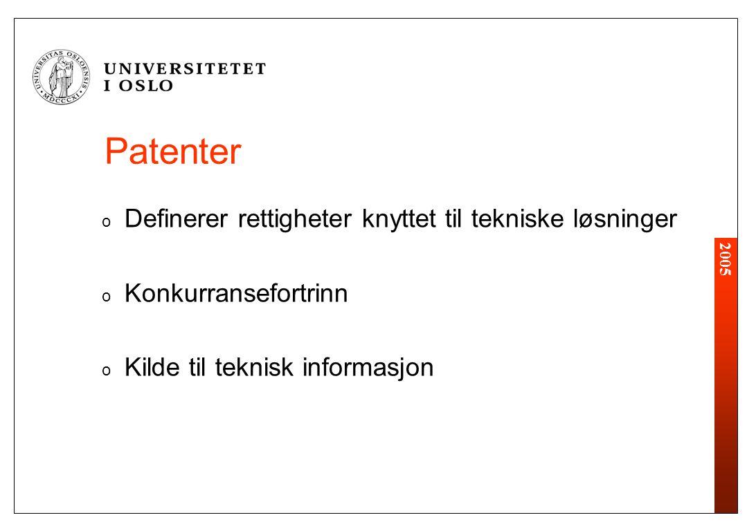 2005 Patenter o Definerer rettigheter knyttet til tekniske løsninger o Konkurransefortrinn o Kilde til teknisk informasjon