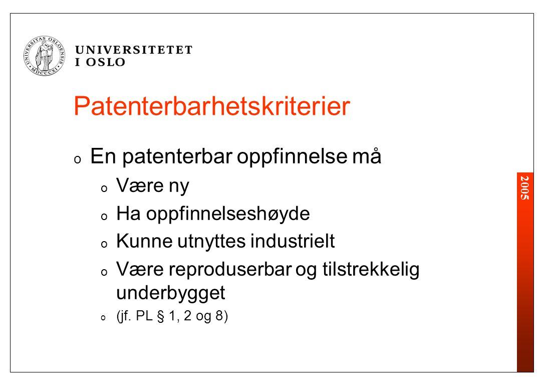 2005 Patenterbarhetskriterier o En patenterbar oppfinnelse må o Være ny o Ha oppfinnelseshøyde o Kunne utnyttes industrielt o Være reproduserbar og tilstrekkelig underbygget o (jf.