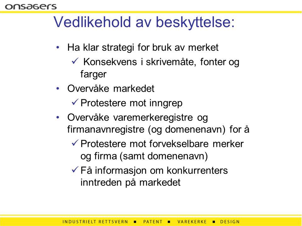 Vedlikehold av beskyttelse: •Ha klar strategi for bruk av merket  Konsekvens i skrivemåte, fonter og farger •Overvåke markedet  Protestere mot inngr