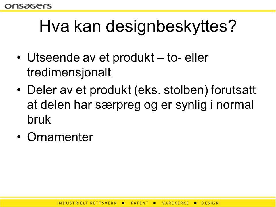 Hva kan designbeskyttes? •Utseende av et produkt – to- eller tredimensjonalt •Deler av et produkt (eks. stolben) forutsatt at delen har særpreg og er