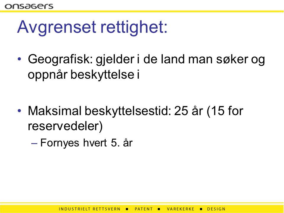 Avgrenset rettighet: •Geografisk: gjelder i de land man søker og oppnår beskyttelse i •Maksimal beskyttelsestid: 25 år (15 for reservedeler) –Fornyes