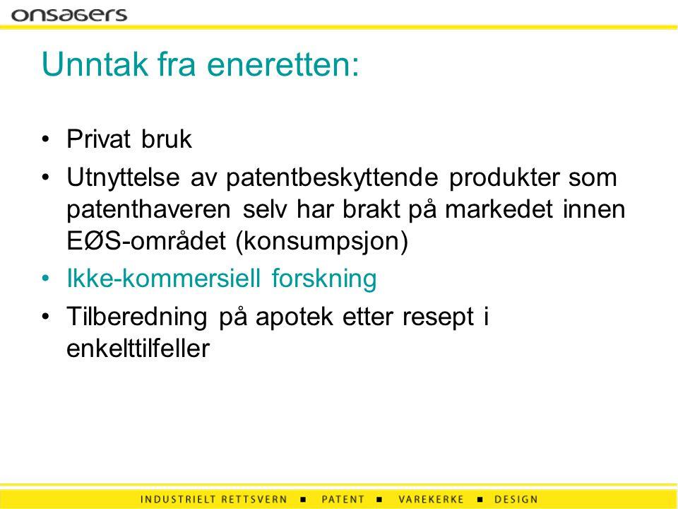 Unntak fra eneretten: •Privat bruk •Utnyttelse av patentbeskyttende produkter som patenthaveren selv har brakt på markedet innen EØS-området (konsumps
