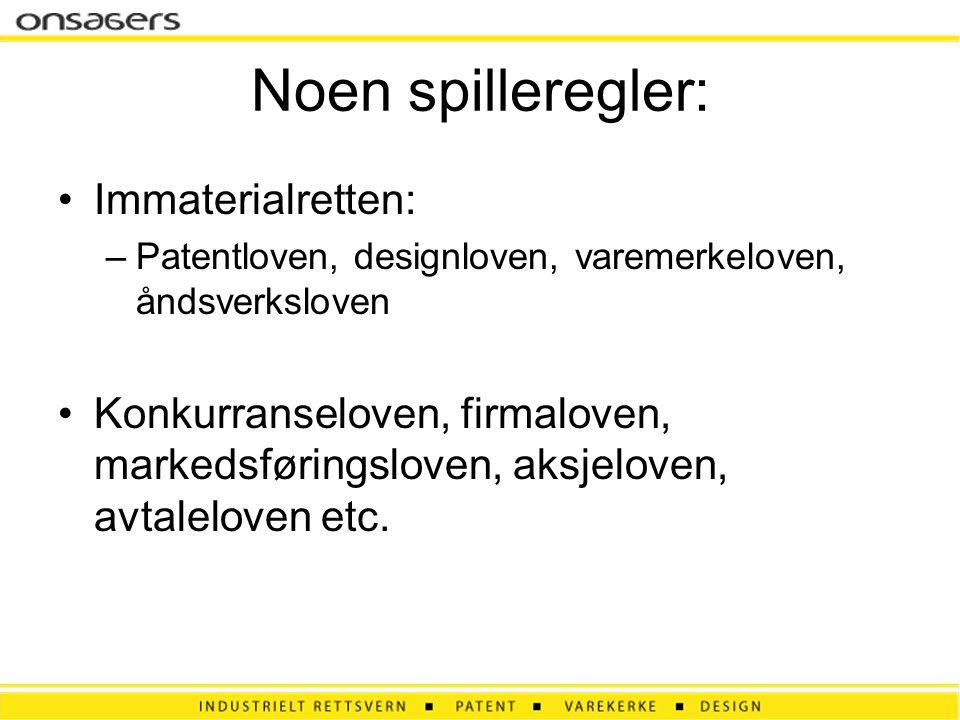 Noen spilleregler: •Immaterialretten: –Patentloven, designloven, varemerkeloven, åndsverksloven •Konkurranseloven, firmaloven, markedsføringsloven, ak