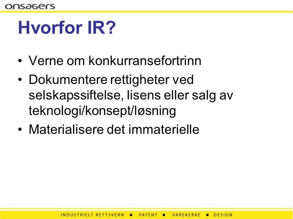 Hvorfor IR? •Verne om konkurransefortrinn •Dokumentere rettigheter ved selskapssiftelse, lisens eller salg av teknologi/konsept/løsning •Materialisere