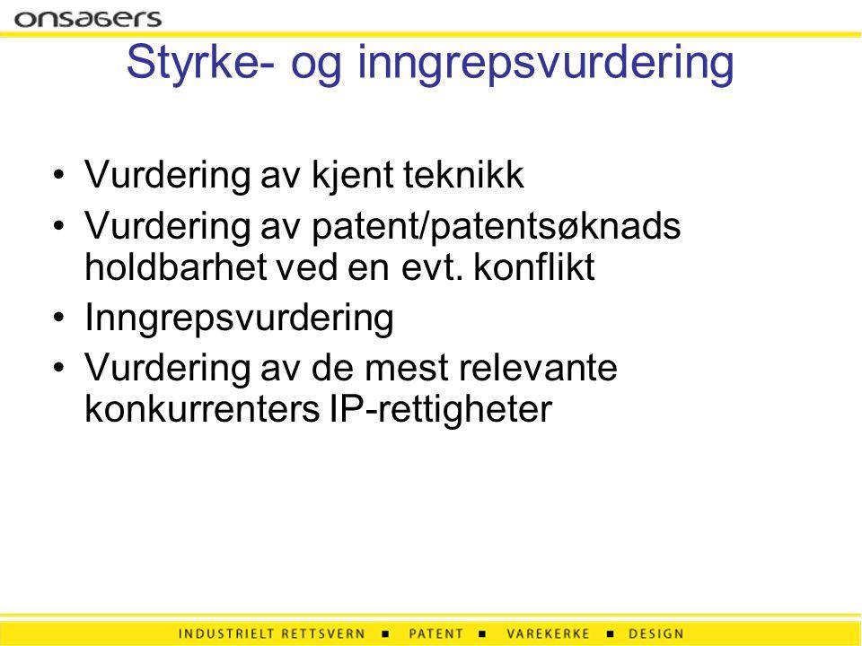 Styrke- og inngrepsvurdering •Vurdering av kjent teknikk •Vurdering av patent/patentsøknads holdbarhet ved en evt. konflikt •Inngrepsvurdering •Vurder