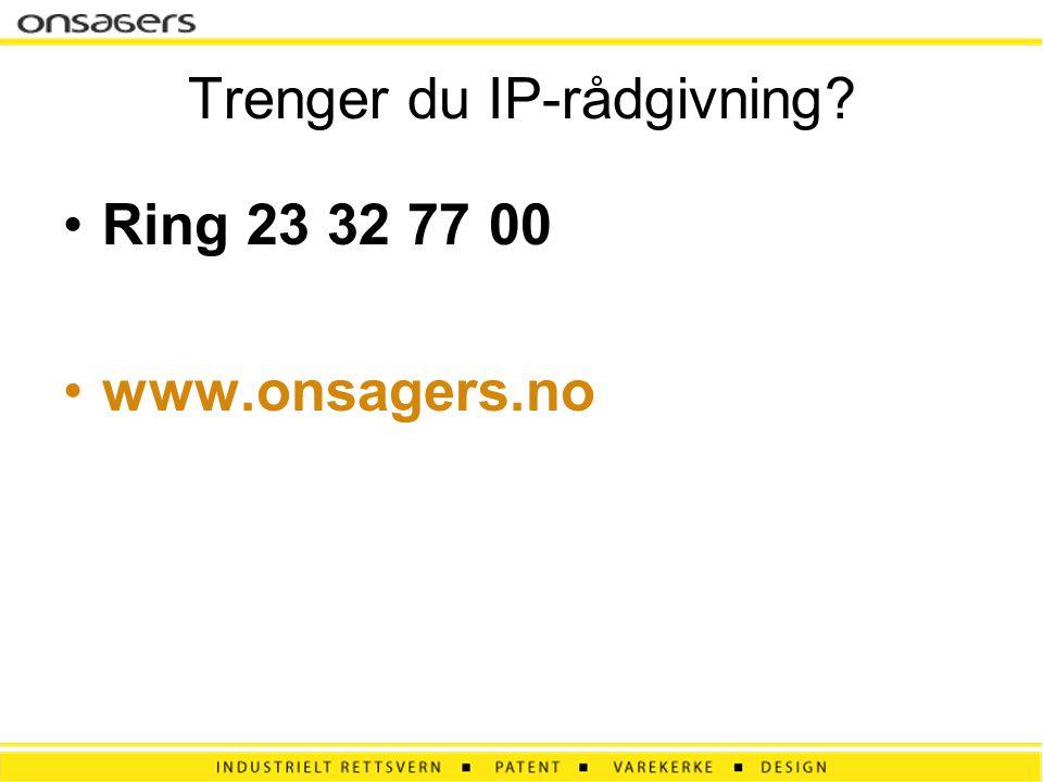 Trenger du IP-rådgivning? •Ring 23 32 77 00 •www.onsagers.no