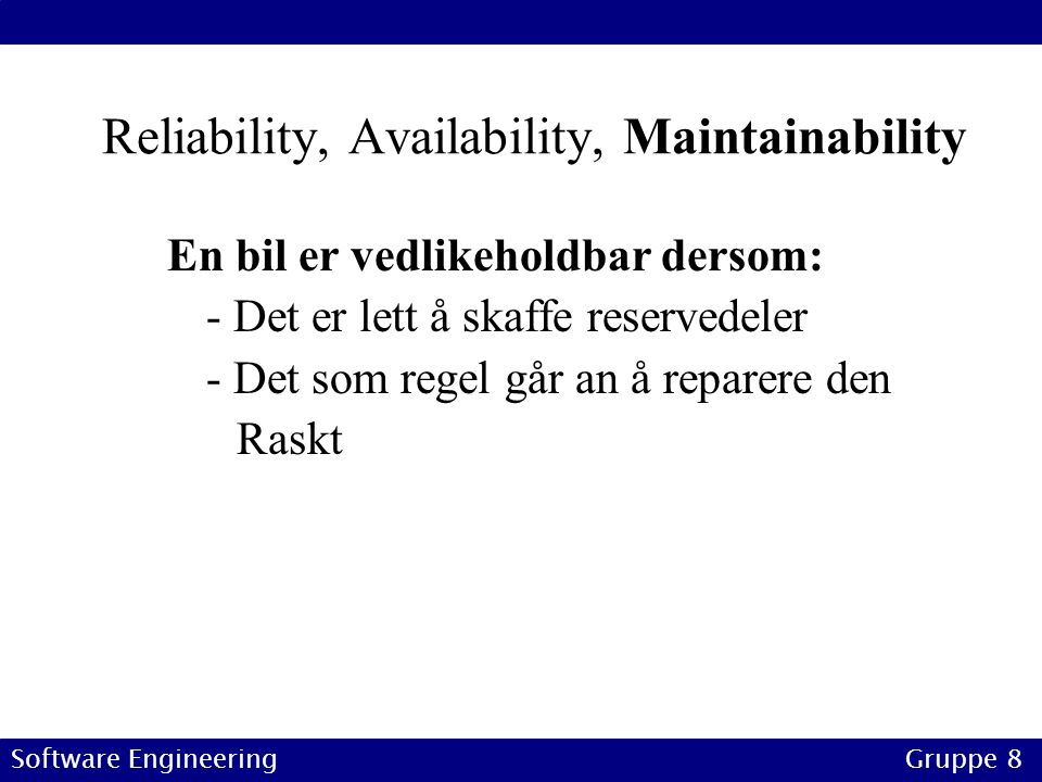 Reliability, Availability, Maintainability Det samme gjelder for software systemer.