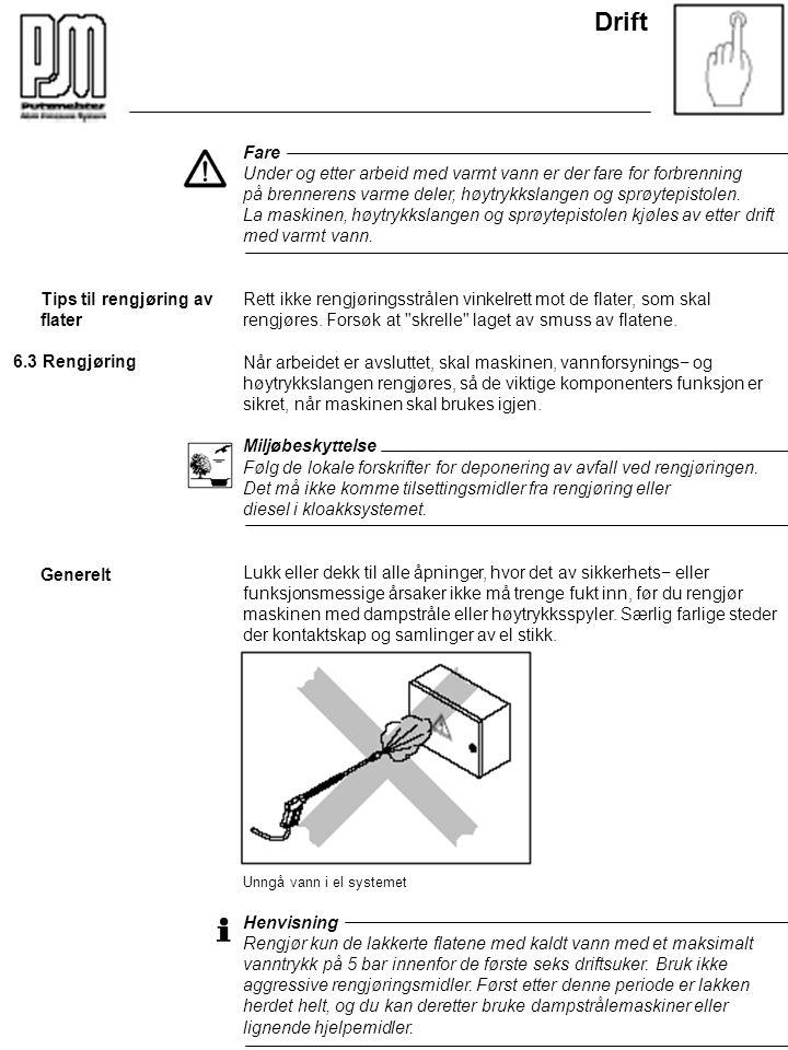 Drift Fare Under og etter arbeid med varmt vann er der fare for forbrenning på brennerens varme deler, høytrykkslangen og sprøytepistolen. La maskinen