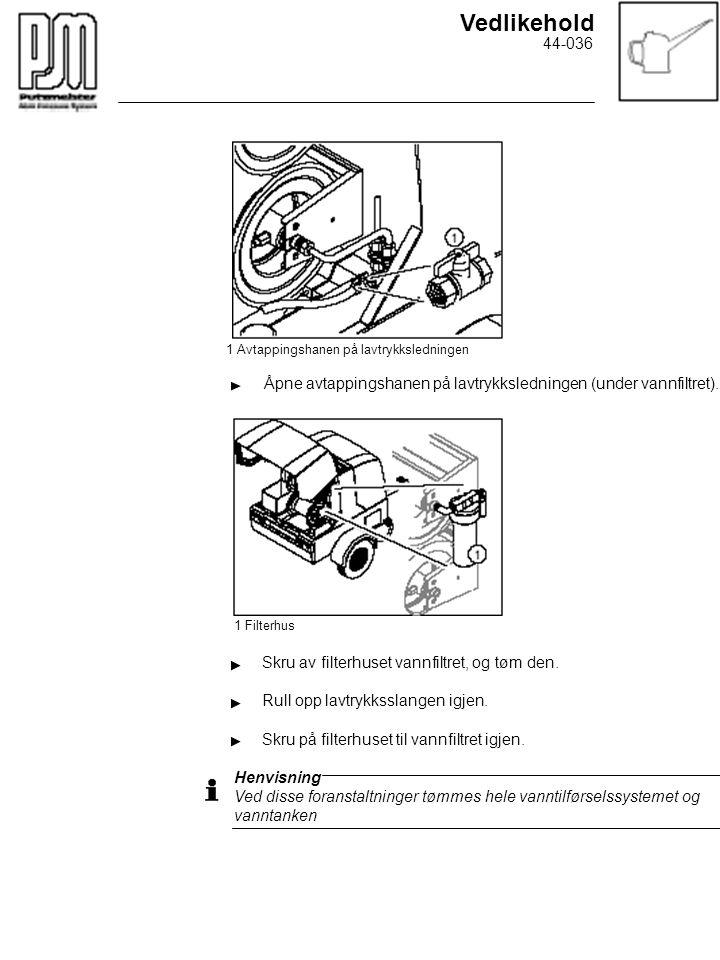 Vedlikehold 1 Avtappingshanen på lavtrykksledningen Åpne avtappingshanen på lavtrykksledningen (under vannfiltret). 1 Filterhus Skru av filterhuset va