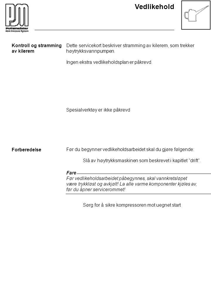 Vedlikehold Kontroll og stramming av kilerem Forberedelse Dette servicekort beskriver stramming av kilerem, som trekker høytrykksvannpumpen. Ingen eks