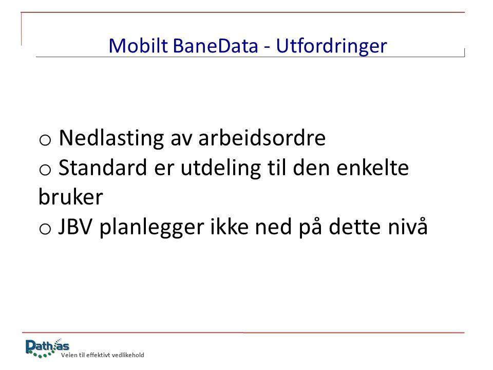 o Nedlasting av arbeidsordre o Standard er utdeling til den enkelte bruker o JBV planlegger ikke ned på dette nivå Veien til effektivt vedlikehold Mob