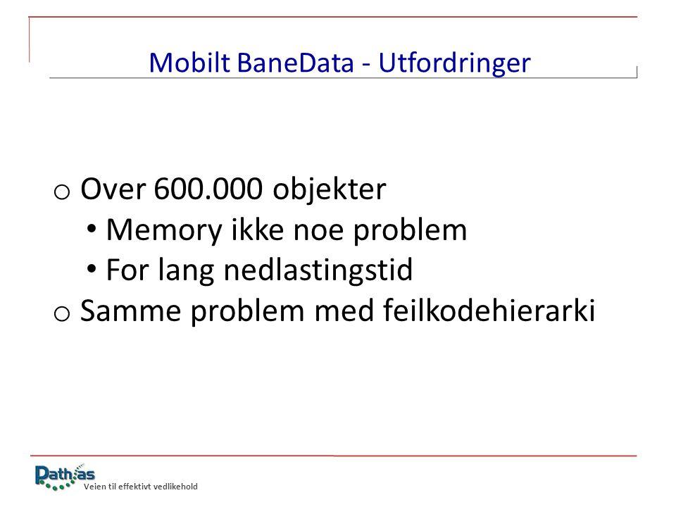 o Over 600.000 objekter • Memory ikke noe problem • For lang nedlastingstid o Samme problem med feilkodehierarki Veien til effektivt vedlikehold Mobil