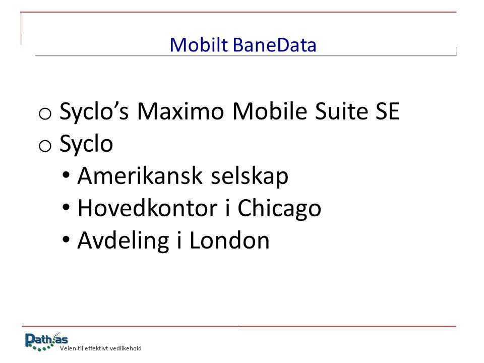 o Syclo's Maximo Mobile Suite SE o Syclo • Amerikansk selskap • Hovedkontor i Chicago • Avdeling i London Veien til effektivt vedlikehold Mobilt BaneD