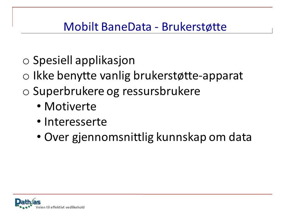 Veien til effektivt vedlikehold Mobilt BaneData - Brukerstøtte o Spesiell applikasjon o Ikke benytte vanlig brukerstøtte-apparat o Superbrukere og res