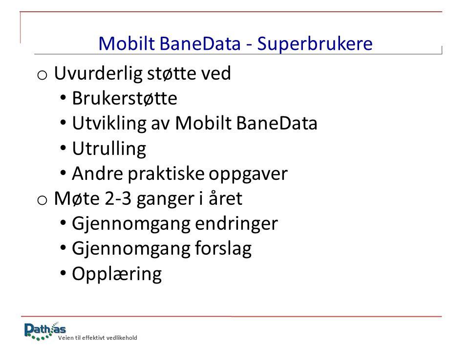 Veien til effektivt vedlikehold Mobilt BaneData - Superbrukere o Uvurderlig støtte ved • Brukerstøtte • Utvikling av Mobilt BaneData • Utrulling • And