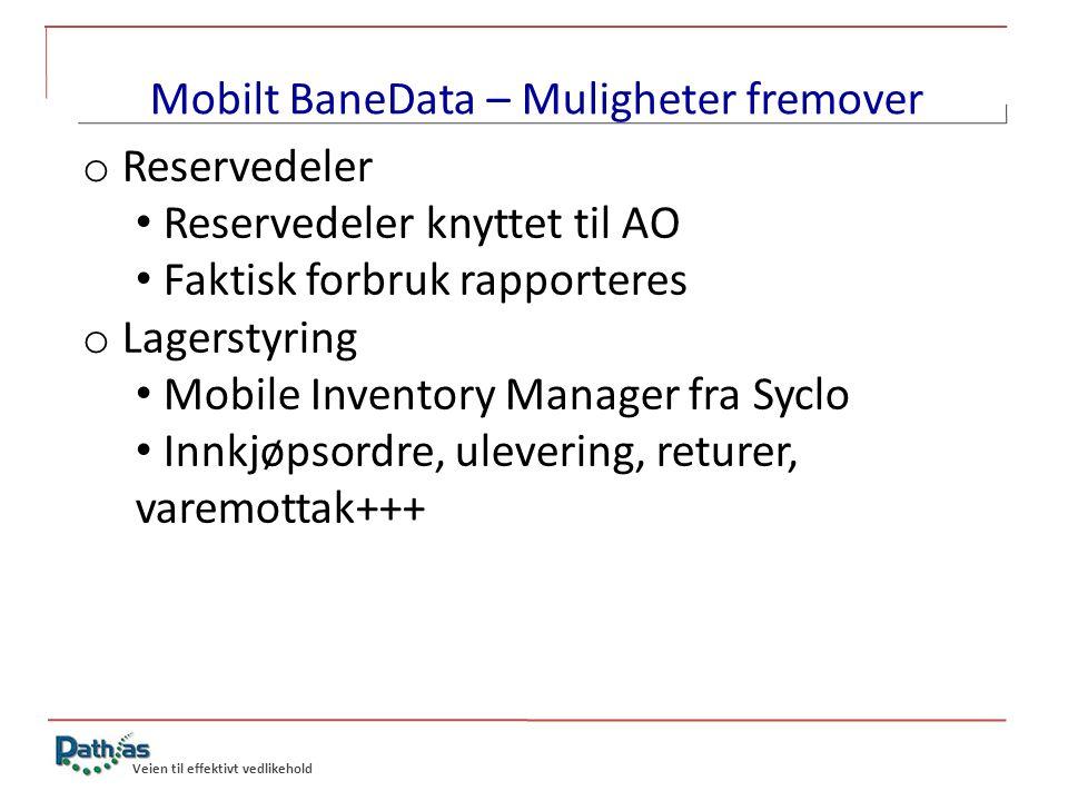 Veien til effektivt vedlikehold Mobilt BaneData – Muligheter fremover o Reservedeler • Reservedeler knyttet til AO • Faktisk forbruk rapporteres o Lag
