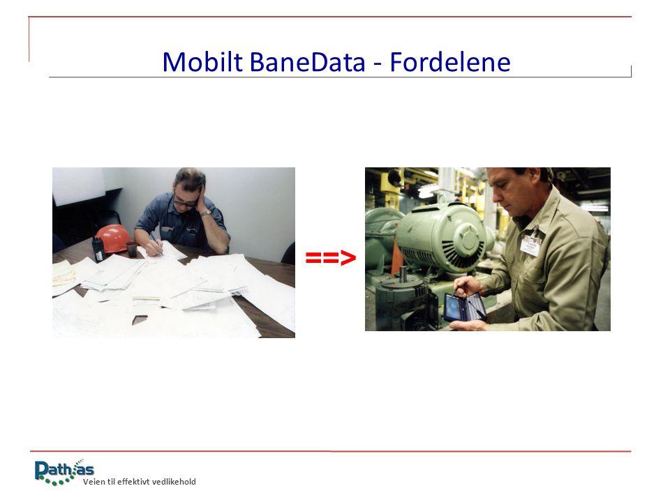Veien til effektivt vedlikehold Mobilt BaneData - Fordelene ==>
