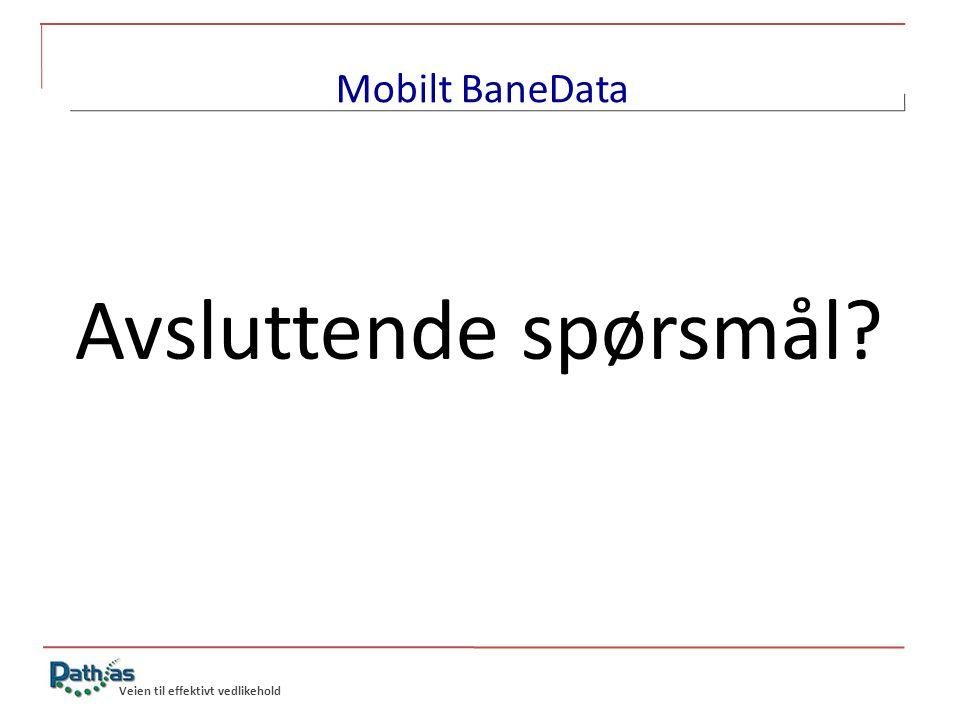 Veien til effektivt vedlikehold Mobilt BaneData Avsluttende spørsmål?