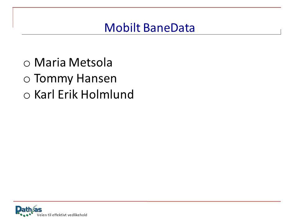 Veien til effektivt vedlikehold Mobilt BaneData o Maria Metsola o Tommy Hansen o Karl Erik Holmlund