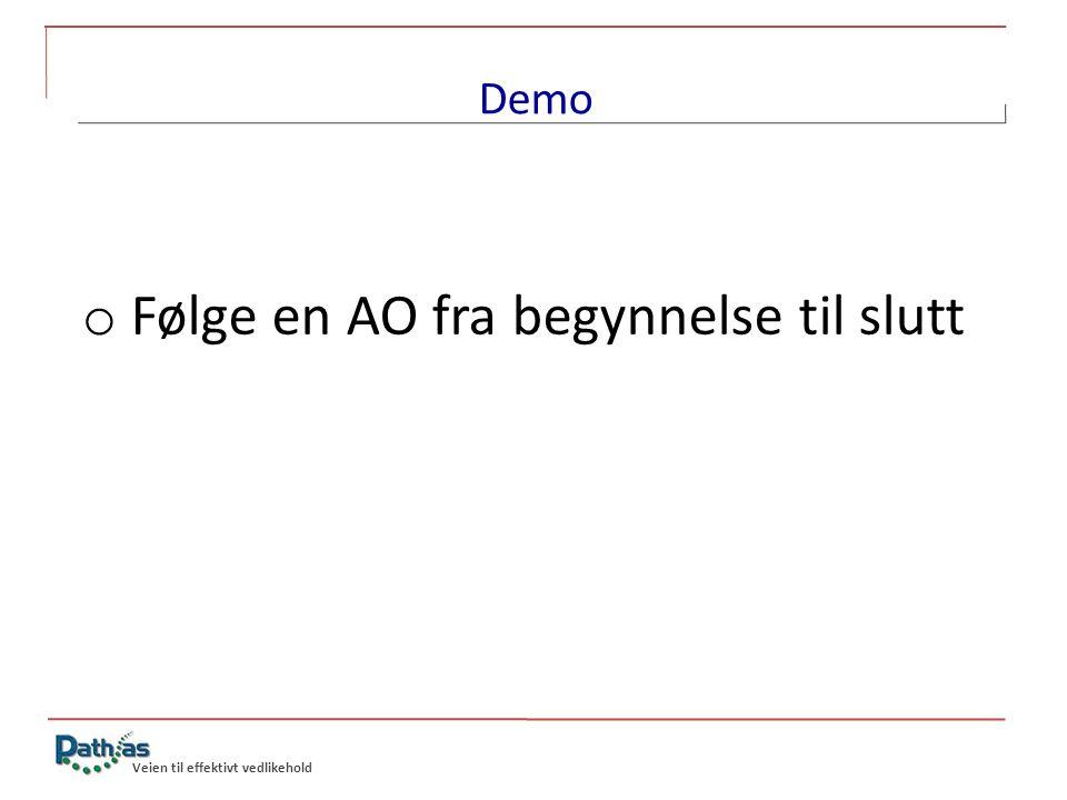 Veien til effektivt vedlikehold Demo o Følge en AO fra begynnelse til slutt