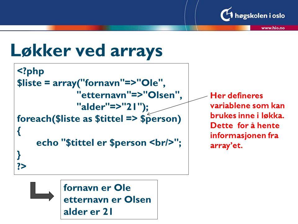 Løkker ved arrays <?php $liste = array(