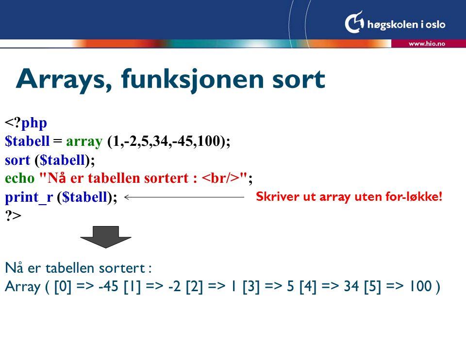 Arrays, funksjonen sort <?php $tabell = array (1,-2,5,34,-45,100); sort ($tabell); echo