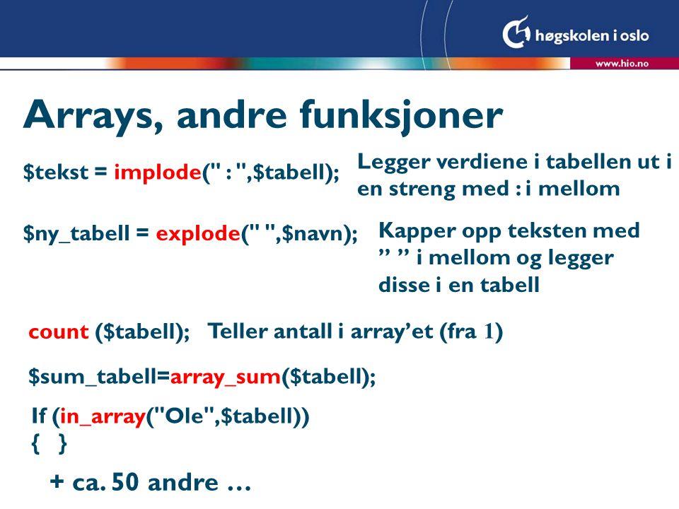 Arrays, andre funksjoner $sum_tabell=array_sum($tabell); count ($tabell); Teller antall i array'et (fra 1 ) $tekst = implode(